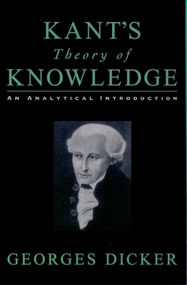 Kant's Theory of Knowledge: An Analytical Introduction - Dicker, Georges