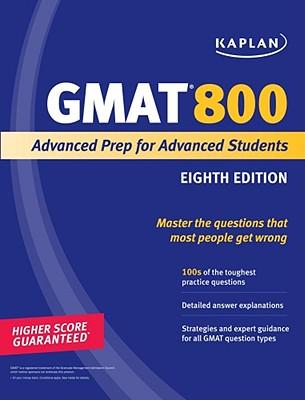 Kaplan GMAT 800: Advanced Prep for Advanced Students - Kaplan