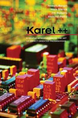 Karel++: A Gentle Introduction to the Art of Object-Oriented Programming - Bergin, Joseph, Dr., and Stehlik, Mark, and Roberts, Jim