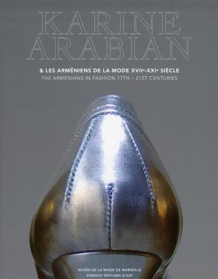Karine Arabian: Les Armeniens de La Mode XVII-XXI Siecle - Richoux, Sylvie