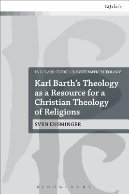 Karl Barth's Theology as a Resource for a Christian Theology of Religions - Ensminger, Sven