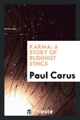 Karma: A Story of Buddhist Ethics - Carus, Paul, PH.D.
