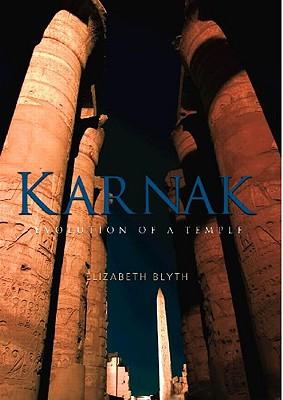 Karnak: Evolution of a Temple - Blyth, Elizabeth
