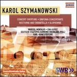 Karol Szymanowski: Concert Overture; Sinfonia Concertante; Nocturne and Tarantella; Slopiewnie