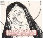 Karol Szymanowski: Stabat Mater; Litania; Demeter