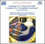 "Karol Szymanowski: Symphonies Nos. 3 (""Song of the Night"") & 4 (""Symphonie Concertante""); Concert Overture"