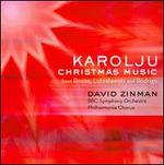 Karolju: Christmas Music from Rouse, Lutoslawski & Rodrigo - Anna Stephany (mezzo-soprano); Julia Doyle (soprano); Philharmonia Chorus (choir, chorus); BBC Symphony Orchestra; David Zinman (conductor)