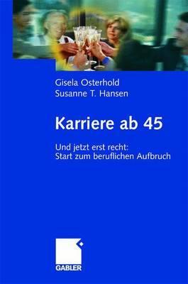 Karriere AB 45: Und Jetzt Erst Recht: Start Zum Beruflichen Aufbruch - Osterhold, Gisela, and Hansen, Susanne T