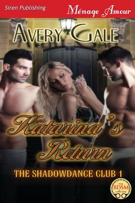 Katarina's Return [The Shadowdance Club 1] (Siren Publishing Menage Amour) - Gale, Avery