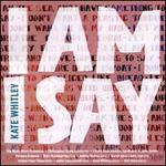 Kate Whitley: I Am I Say