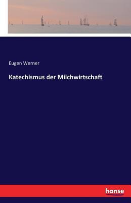 Katechismus Der Milchwirtschaft - Werner, Eugen