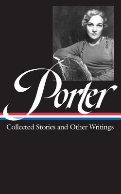 Katherine Anne Porter: Collected Stories and Other Writings - Porter, Katherine Anne