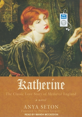 Katherine: The Classic Love Story of Medieval England - Seton, Anya, and McCaddon, Wanda (Read by), and Gregory, Philippa (Foreword by)