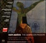 Kati Agócs: The Debrecen Passion