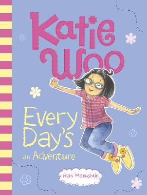 Katie Woo, Every Day's an Adventure - Manushkin, Fran