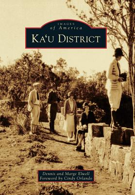 Ka'u District - Elwell, Marge, and Elwell, Dennis, and Orlando, Cindy (Foreword by)