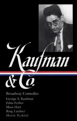 Kaufman and Co.: Broadway Comedies - Kaufman, George S, Professor, and Maslon, Laurence (Editor)