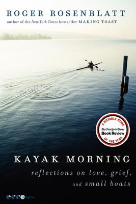 Kayak Morning: Reflections on Love, Grief, and Small Boats - Rosenblatt, Roger