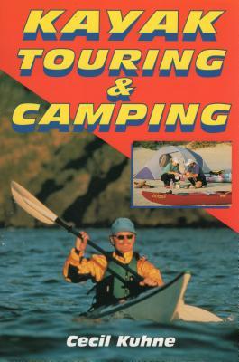 Kayak Touring & Camping - Kuhne, Cecil