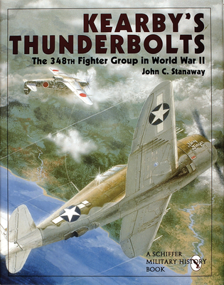 Kearby's Thunderbolts: The 348th Fighter Group in World War II - Stanaway, John C