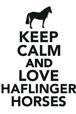 Keep Calm & Love Haflinger Horses Notebook & Journal. Productivity Work Planner & Idea Notepad: Brainstorm Thoughts, Self Discovery, to Do List - Lounge, Calming