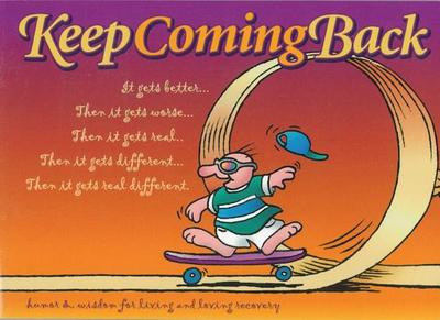 Keep Coming Back Gift Book Humor Wisdom For Living And Loving Recovery