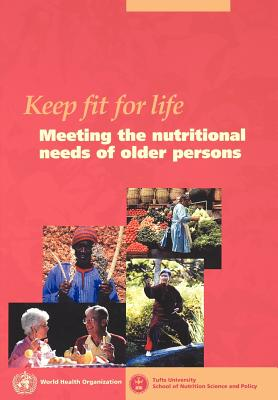 Keep Fit for Life - Who, and Tufts University, and World Health Organization
