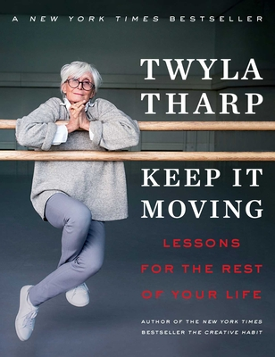 Keep It Moving: Lessons for the Rest of Your Life - Tharp, Twyla