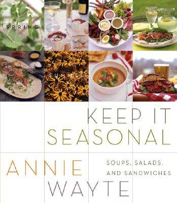 Keep It Seasonal: Soups, Salads, and Sandwiches - Wayte, Annie, and Glasier, Christopher (Photographer)