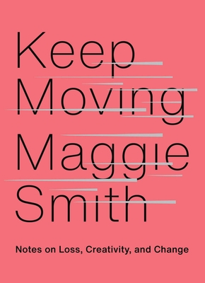 Keep Moving: Notes on Loss, Creativity, and Change - Smith, Maggie