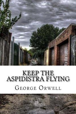 Keep the Aspidistra Flying - Orwell, George