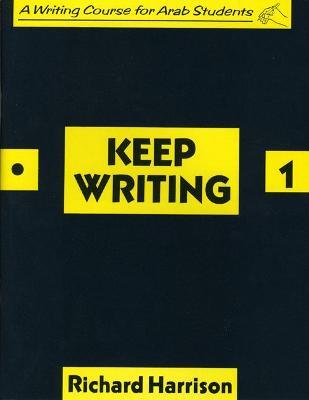Keep Writing: Bk. 1: A Writing Course for Arab Students - Harrison, Richard
