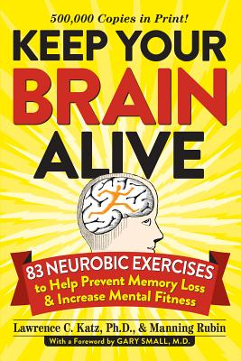 Keep Your Brain Alive: 83 Neurobic Exercises to Help Prevent Memory Loss and Increase Mental Fitness - Katz, Lawrence