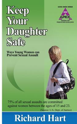 Keep Your Daughter Safe: Ways Young Women Can Prevent Sexual Assault - Hart, Richard