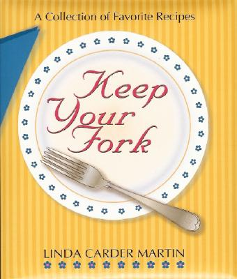 Keep Your Fork: A Collection of Favorite Recipes - Martin, Linda C