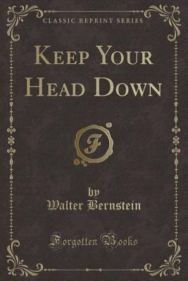 Keep Your Head Down (Classic Reprint) - Bernstein, Walter