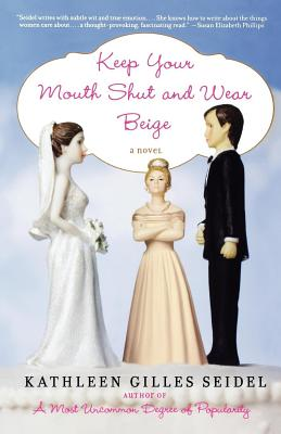 Keep Your Mouth Shut and Wear Beige - Seidel, Kathleen Gilles, PH.D.