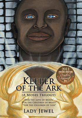 Keeper of the Ark (a Moses Trilogy): For the Love of Moses, for the Children of Moses, for the Children of God - Lady Jewel