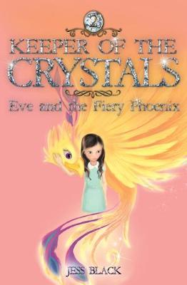 Keeper of the Crystals: No. 2: Eve and the Fiery Phoenix - Black, Jess