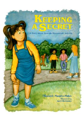 Keeping a Secret: A Story about Juvenile Rheumatoid Arthritis - Murphy-Melas, Elizabeth, and Hartmann, April (Illustrator), and Mellins, Elizabeth D (Foreword by)
