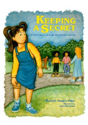 Keeping a Secret: A Story about Juvenile Rheumatoid Arthritis - Murphy-Melas, Elizabeth, and Hartmann, April (Illustrator), and Mellins, Elizabeth D (Foreword by)