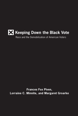 Keeping Down the Black Vote: Race and the Demobilization of American Voters - Piven, Frances Fox, and Minnite, Lorraine C, and Groarke, Margaret