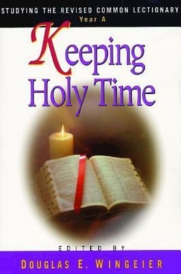 Keeping Holy Time Year a: Studying the Revised Common Lectionary - Wingeier, Douglas E
