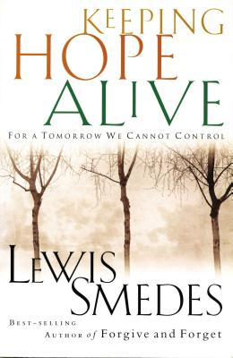 Keeping Hope Alive: For a Tomorrow We Cannot Control - Smedes, Lewis