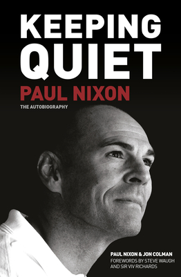 Keeping Quiet: Paul Nixon: The Autobiography - Nixon, Paul, and Colman, Jon