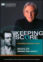 Keeping Score: Mahler - Origins and Legacy