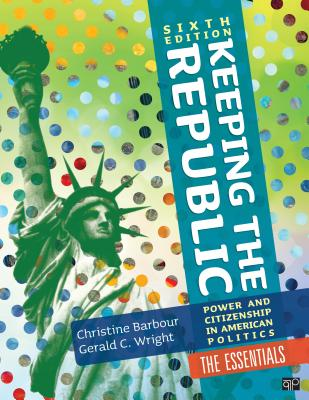Keeping the Republic: Power and Citizenship in American Politics, 6th Edition the Essentials - Barbour, Christine, and Wright, Gerald C