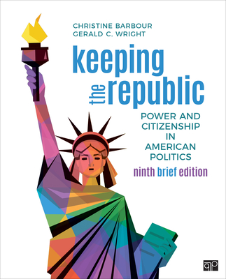 Keeping the Republic: Power and Citizenship in American Politics - Brief Edition - Barbour, Christine, and Wright, Gerald