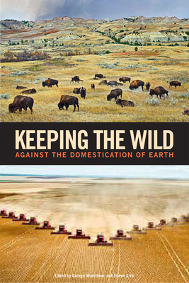 Keeping the Wild: Against the Domestication of Earth - Wuerthner, George (Editor)