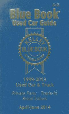 Kelley Blue Book Used Car Guide: Consumer Edtion, 1999-2013 Models - Kelley Blue Book (Creator)